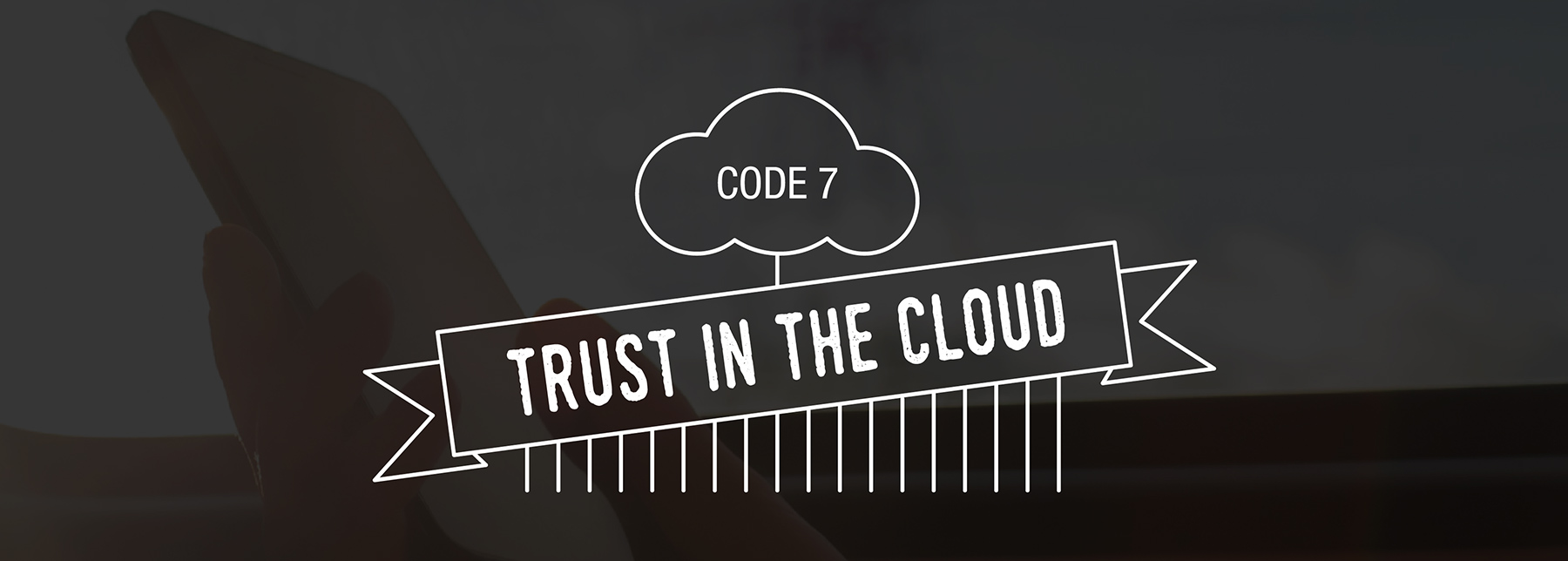 Code 7: Trust in the cloud.
